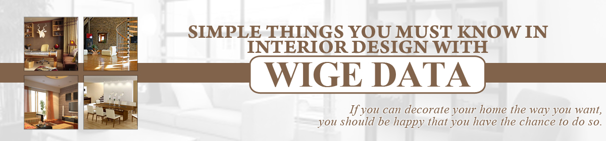 Simple Things You Must Know In Interior Design with Wige Data